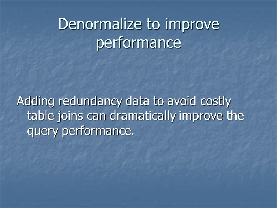 Denormalize to improve performance