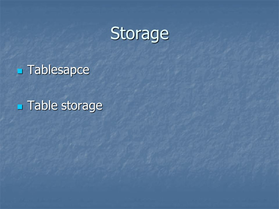 Storage Tablesapce Table storage