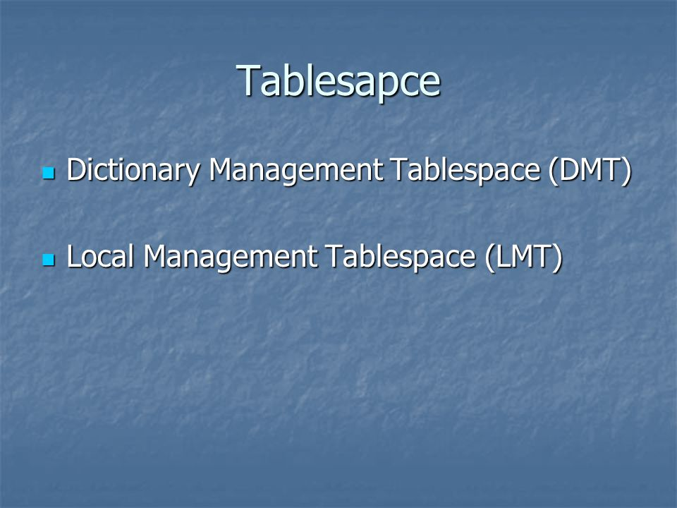 Tablesapce Dictionary Management Tablespace (DMT)