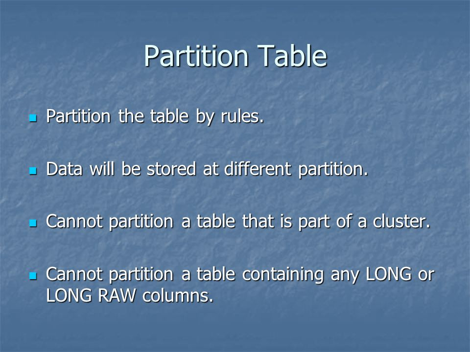 Partition Table Partition the table by rules.