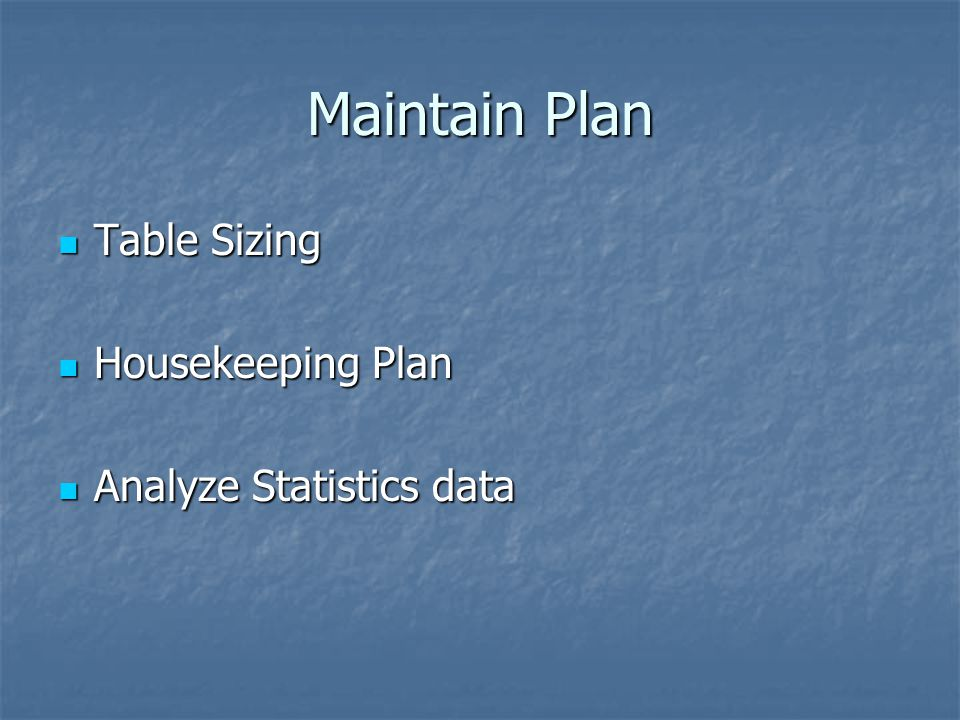 Maintain Plan Table Sizing Housekeeping Plan Analyze Statistics data