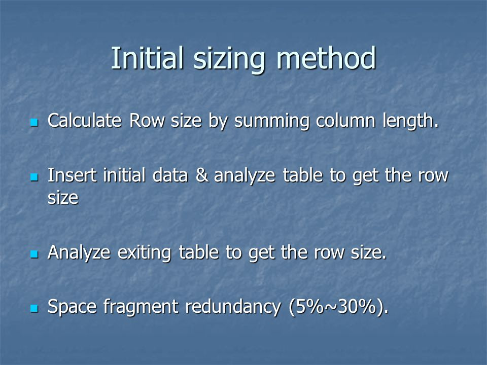 Initial sizing method Calculate Row size by summing column length.
