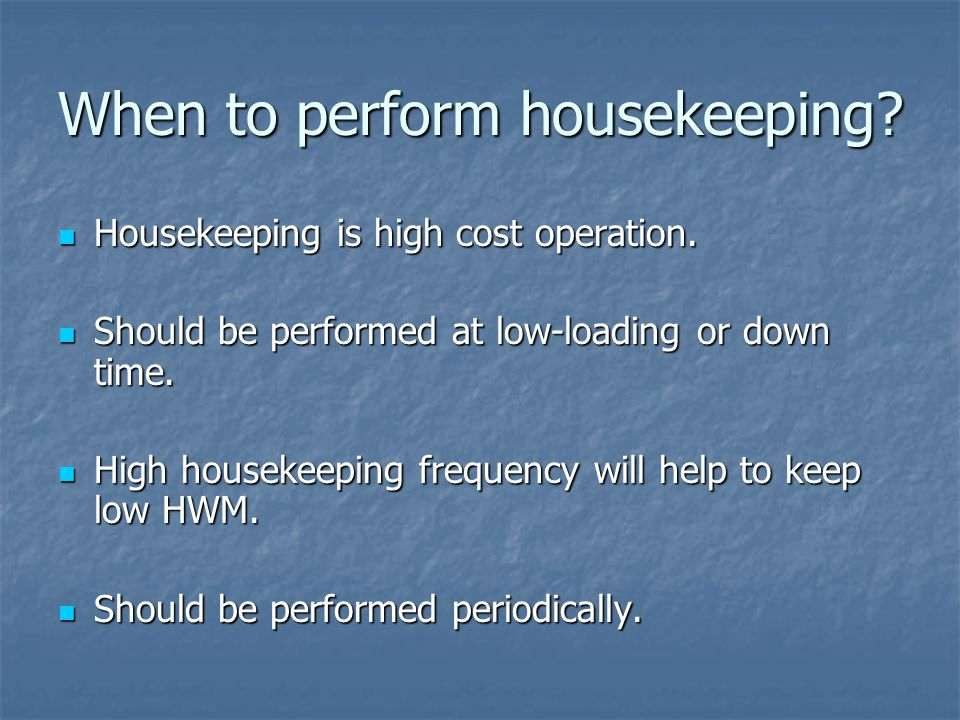When to perform housekeeping