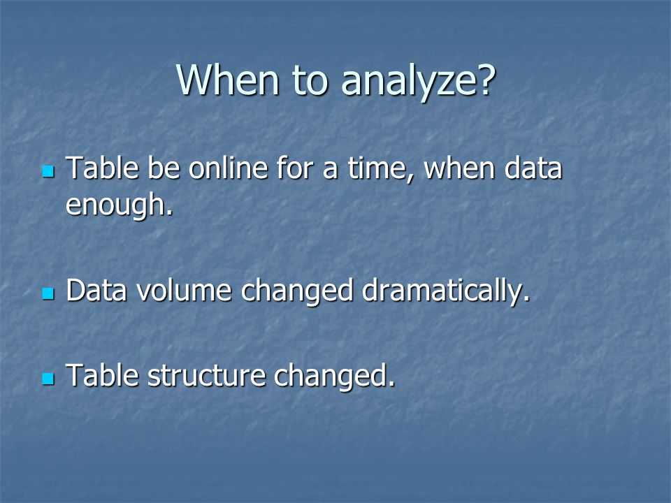 When to analyze Table be online for a time, when data enough.