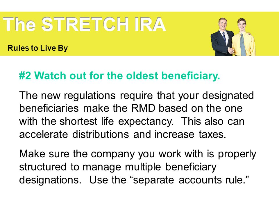 The STRETCH IRA #2 Watch out for the oldest beneficiary.