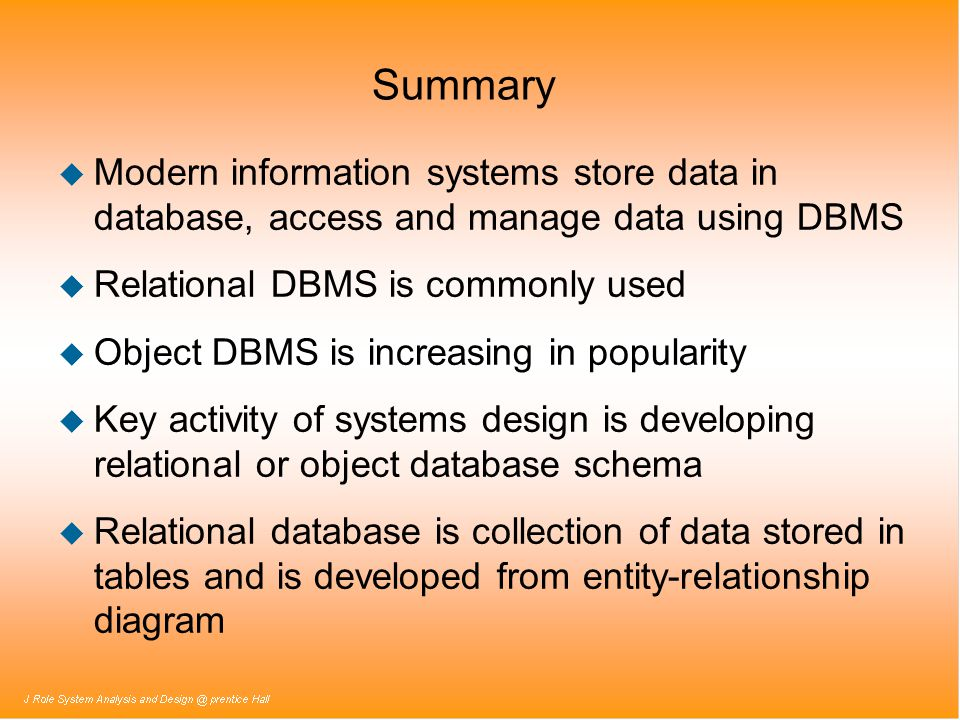 Summary Modern information systems store data in database, access and manage data using DBMS. Relational DBMS is commonly used.