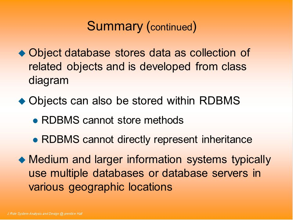 Summary (continued) Object database stores data as collection of related objects and is developed from class diagram.