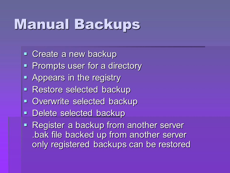 Manual Backups Create a new backup Prompts user for a directory