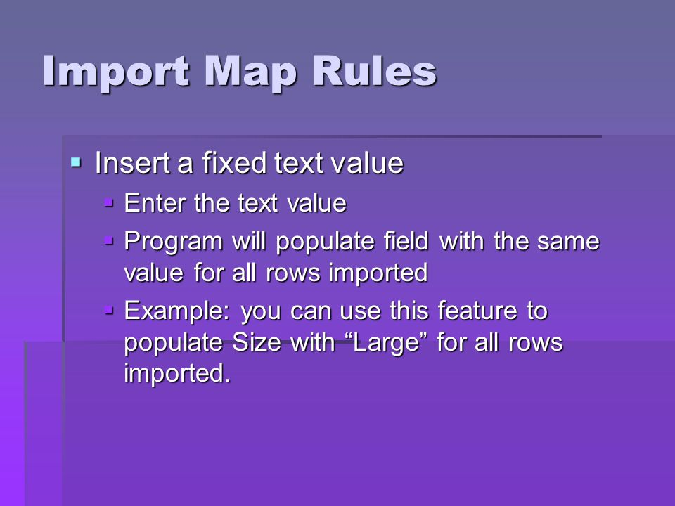 Import Map Rules Insert a fixed text value Enter the text value