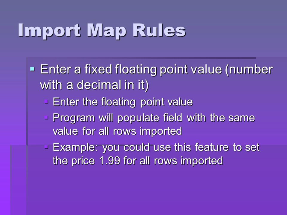 Import Map Rules Enter a fixed floating point value (number with a decimal in it) Enter the floating point value.