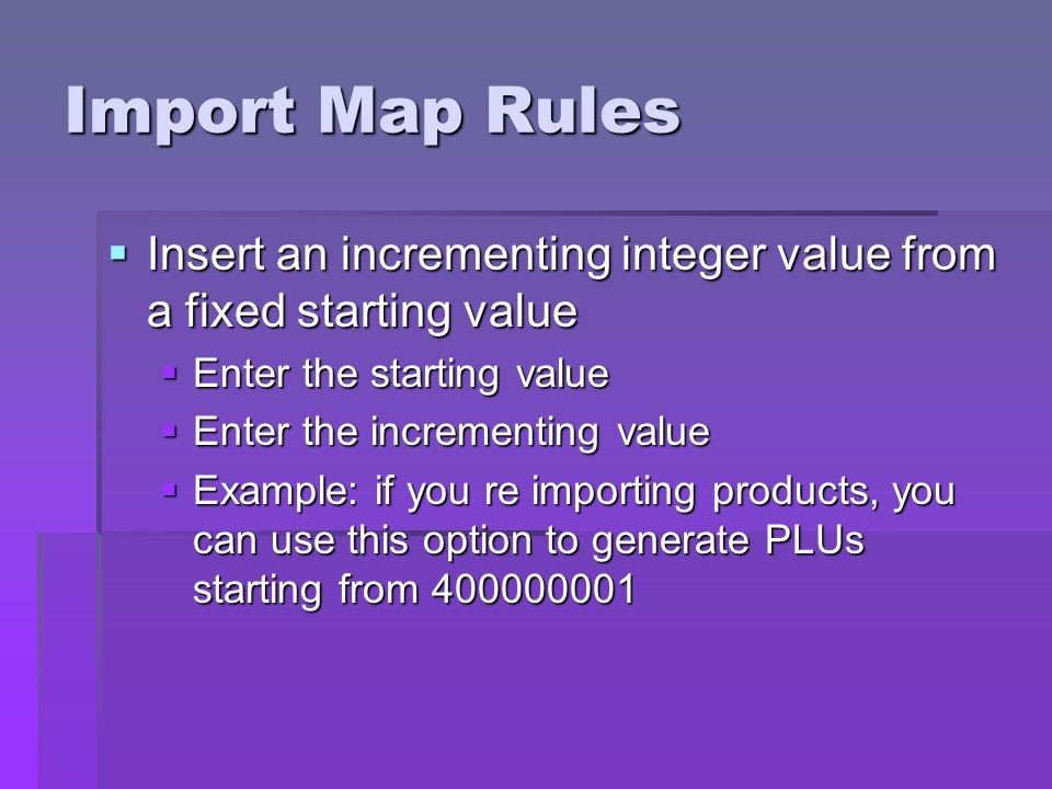 Import Map Rules Insert an incrementing integer value from a fixed starting value. Enter the starting value.
