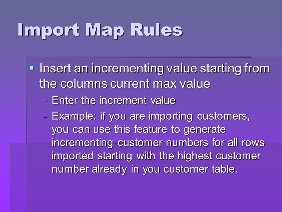 Import Map Rules Insert an incrementing value starting from the columns current max value. Enter the increment value.