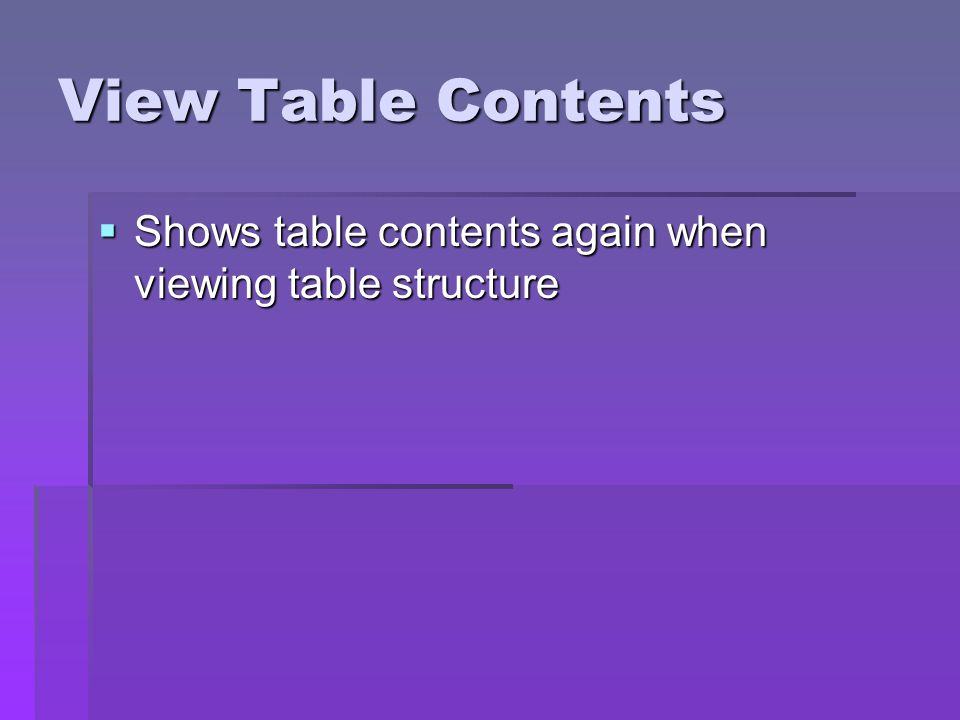 View Table Contents Shows table contents again when viewing table structure