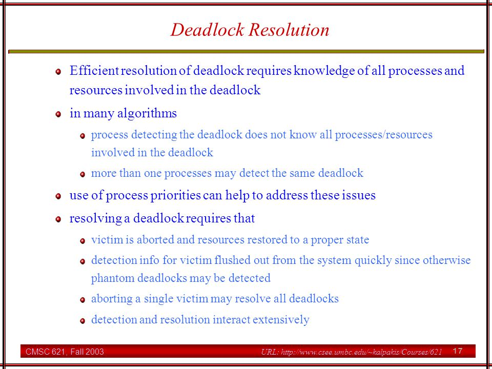 Deadlock Resolution Efficient resolution of deadlock requires knowledge of all processes and resources involved in the deadlock.