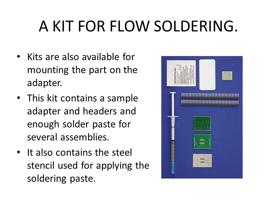 A KIT FOR FLOW SOLDERING.