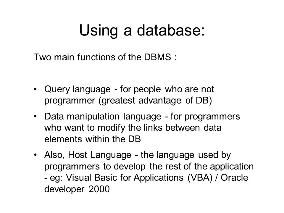 Using a database: Two main functions of the DBMS :