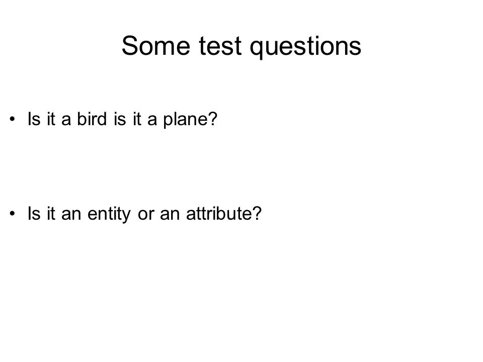Some test questions Is it a bird is it a plane