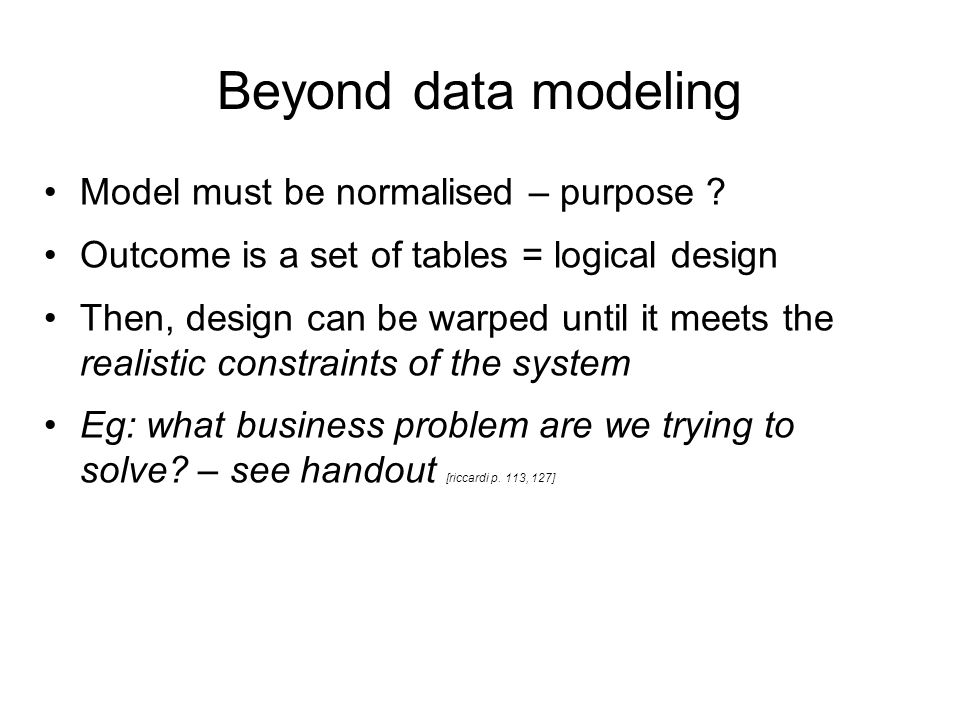 Beyond data modeling Model must be normalised – purpose