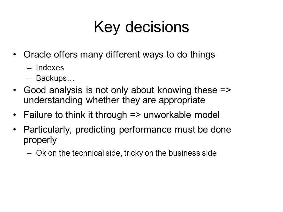 Key decisions Oracle offers many different ways to do things