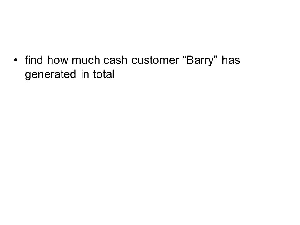 find how much cash customer Barry has generated in total