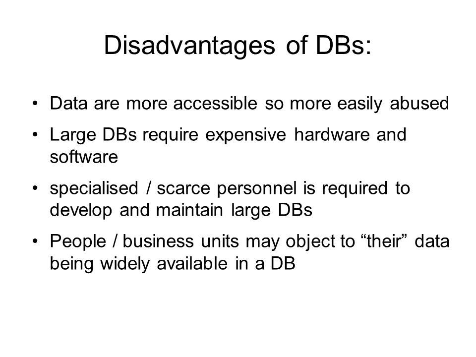 Disadvantages of DBs: Data are more accessible so more easily abused