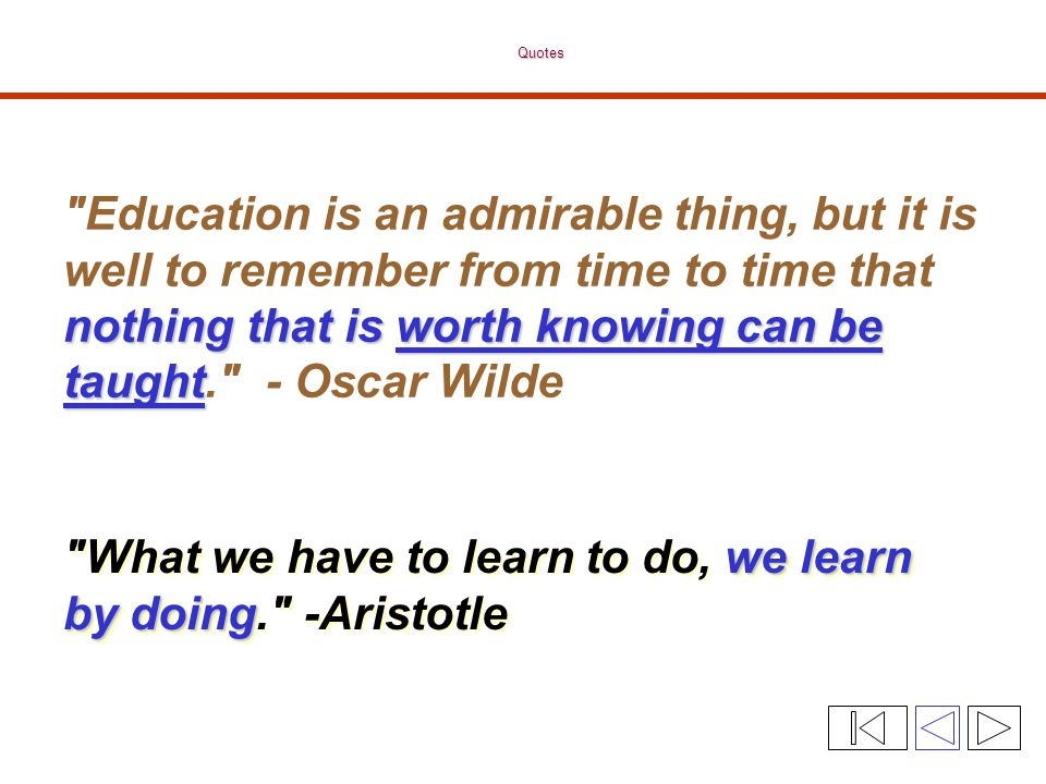 What we have to learn to do, we learn by doing. -Aristotle