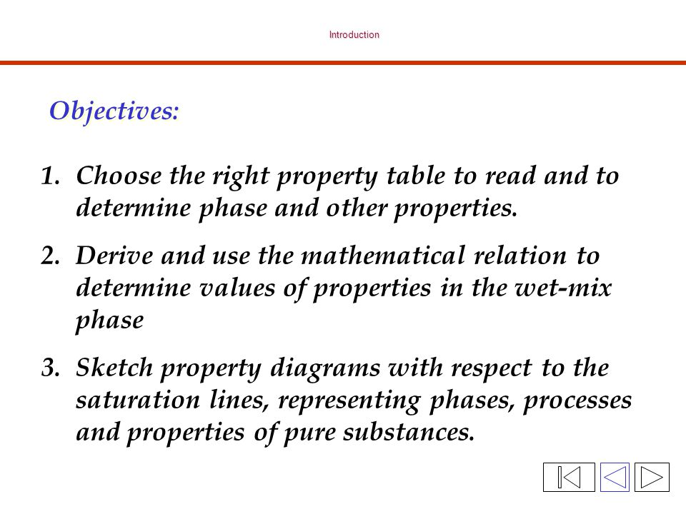 Introduction Objectives: Choose the right property table to read and to determine phase and other properties.