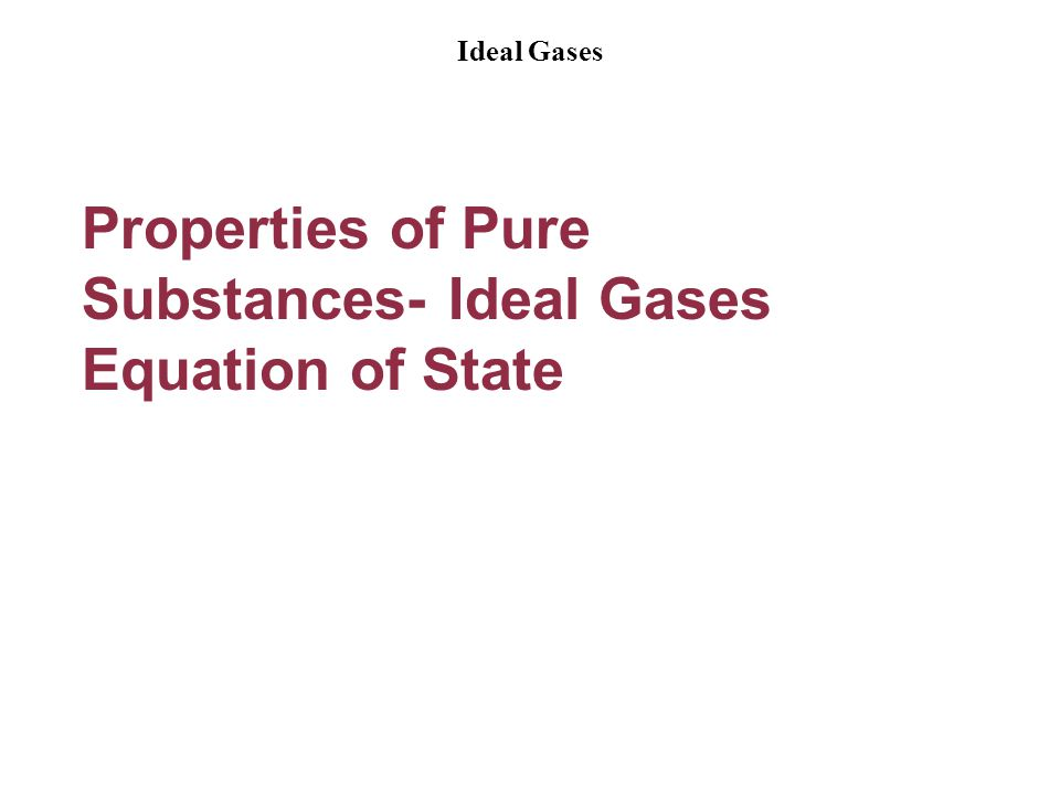 Properties of Pure Substances- Ideal Gases Equation of State