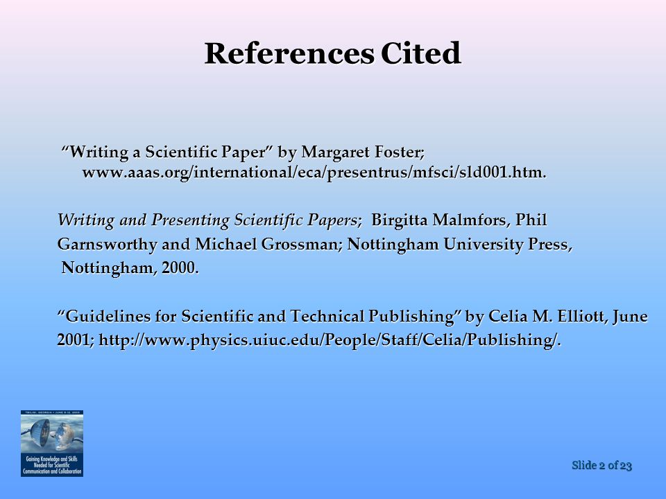 References Cited Writing a Scientific Paper by Margaret Foster; www.aaas.org/international/eca/presentrus/mfsci/sld001.htm.