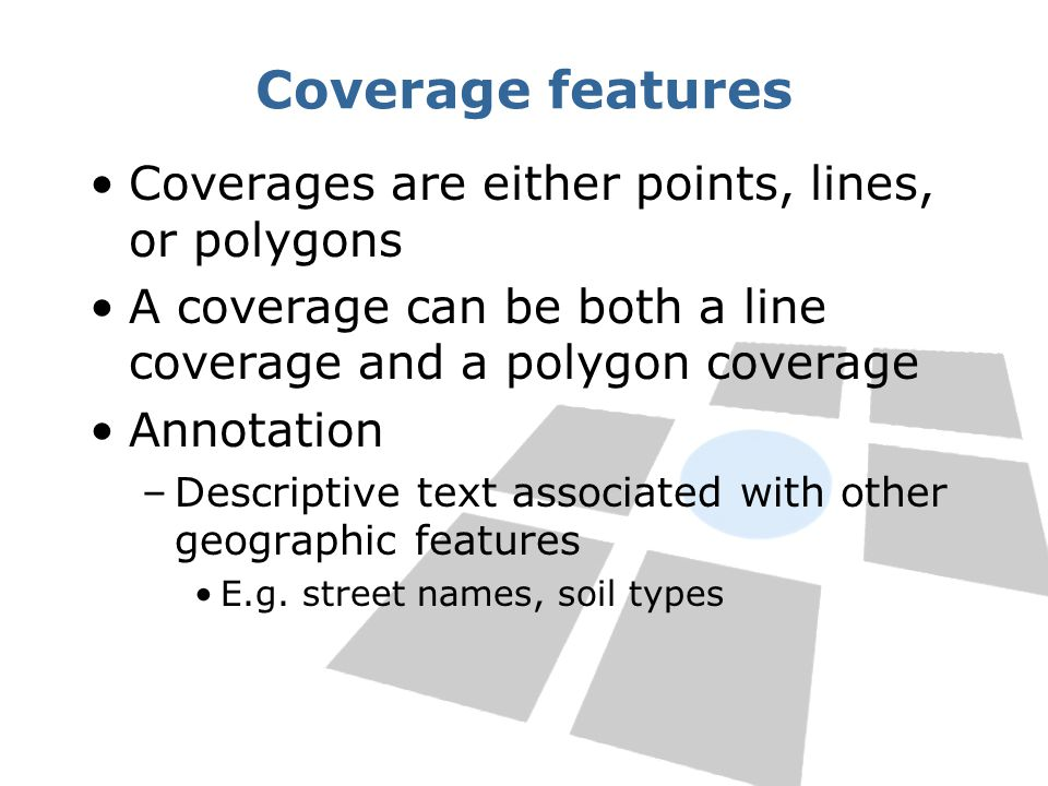 Coverage features Coverages are either points, lines, or polygons