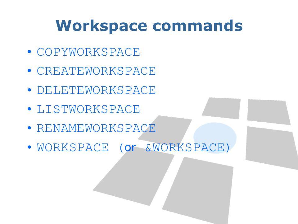 Workspace commands COPYWORKSPACE CREATEWORKSPACE DELETEWORKSPACE