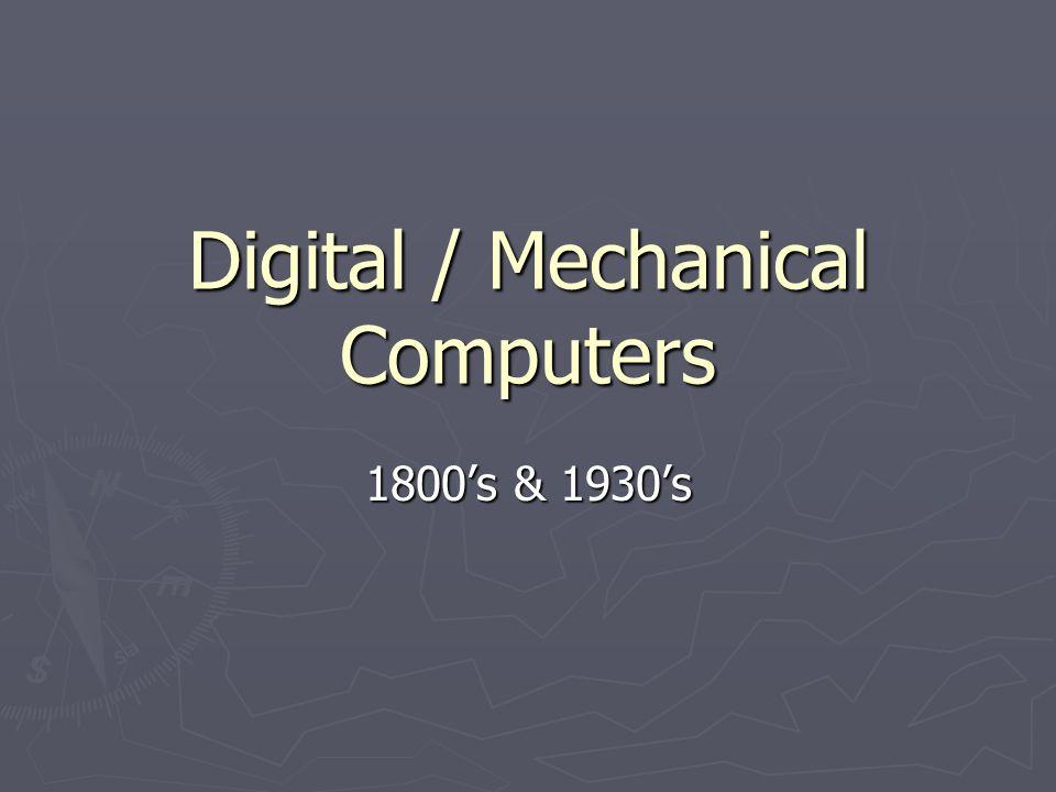 Digital / Mechanical Computers