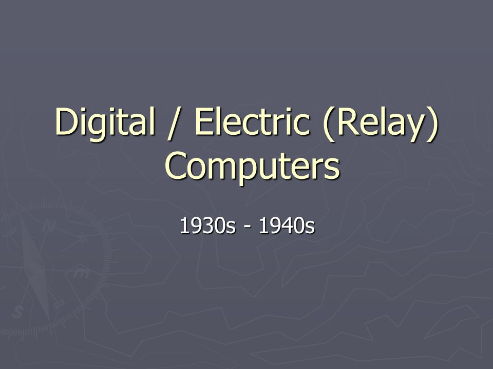 Digital / Electric (Relay) Computers