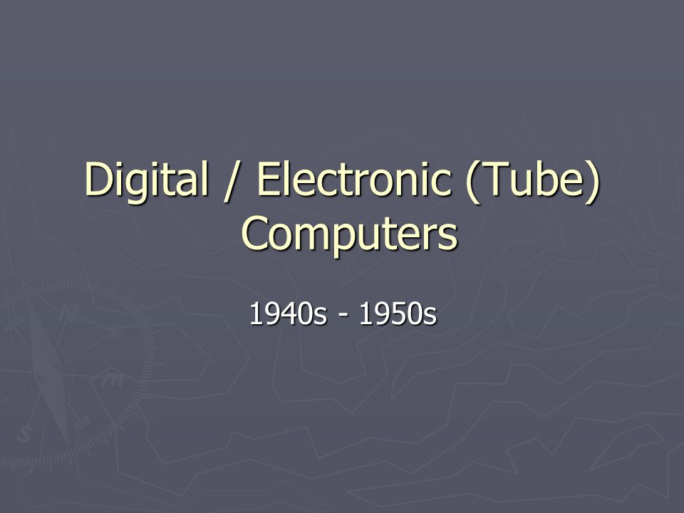 Digital / Electronic (Tube) Computers