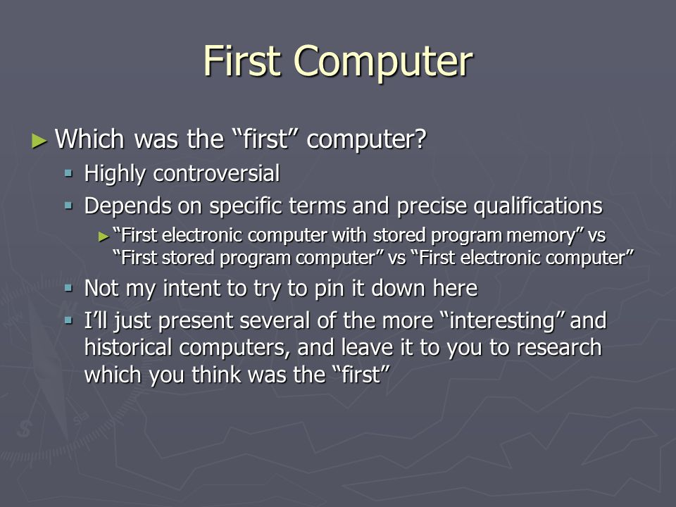 First Computer Which was the first computer Highly controversial