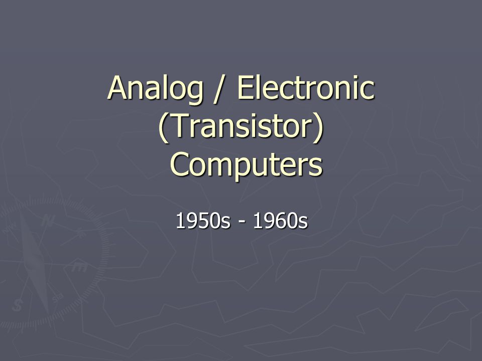 Analog / Electronic (Transistor) Computers