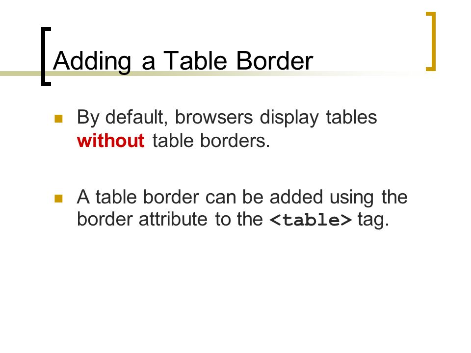 Adding a Table Border By default, browsers display tables without table borders.