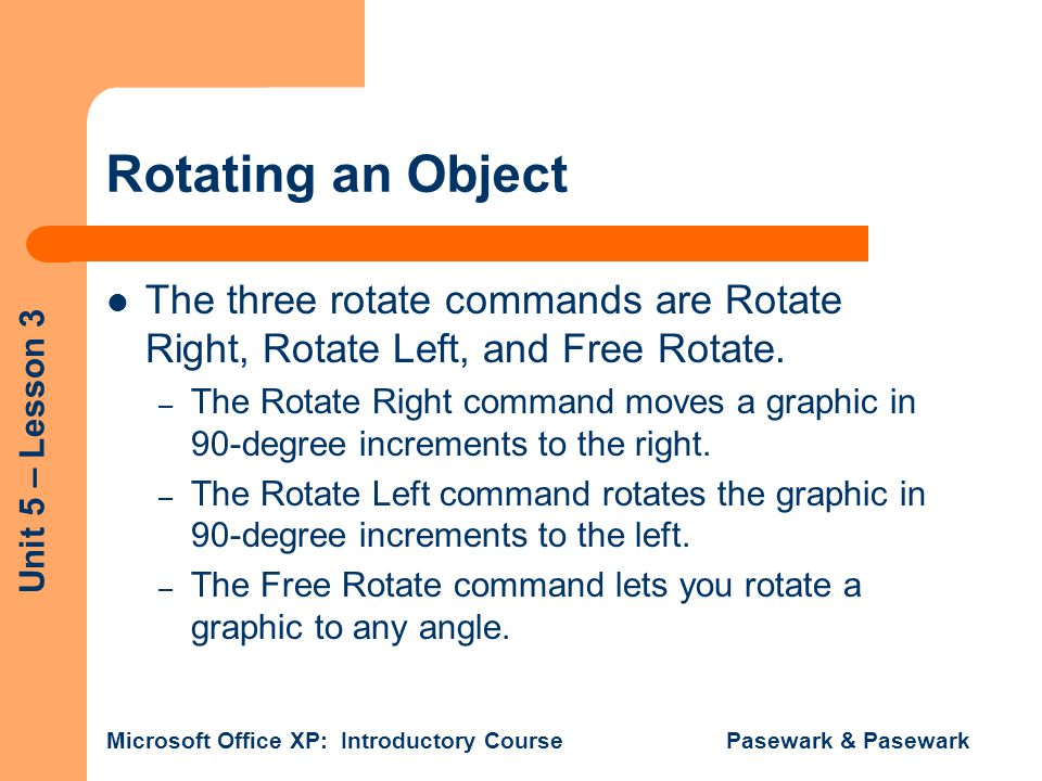 Rotating an Object The three rotate commands are Rotate Right, Rotate Left, and Free Rotate.