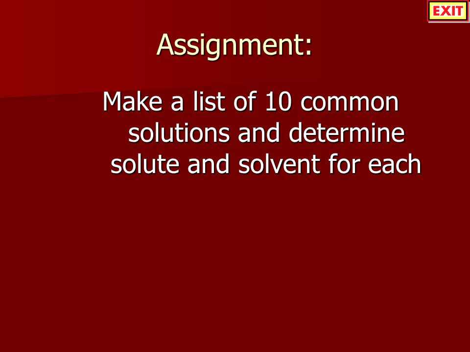 Assignment: Make a list of 10 common solutions and determine solute and solvent for each