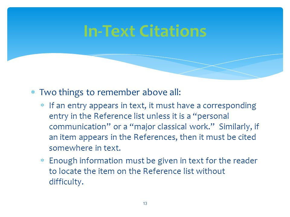 In-Text Citations Two things to remember above all: