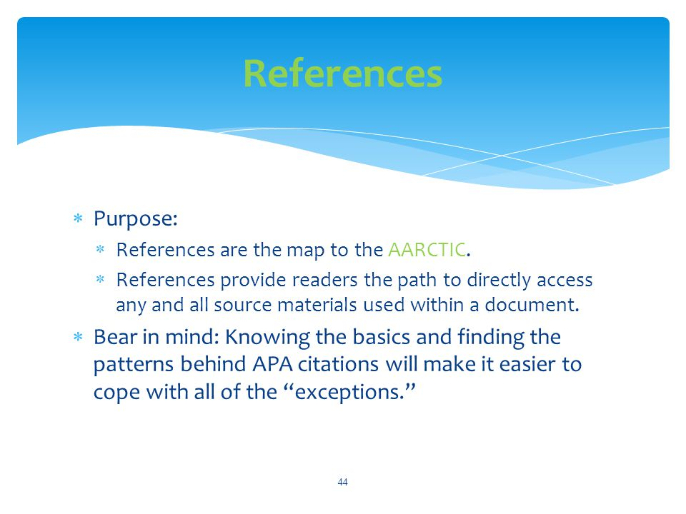 References Purpose: References are the map to the AARCTIC.