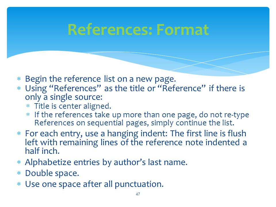 References: Format Begin the reference list on a new page.