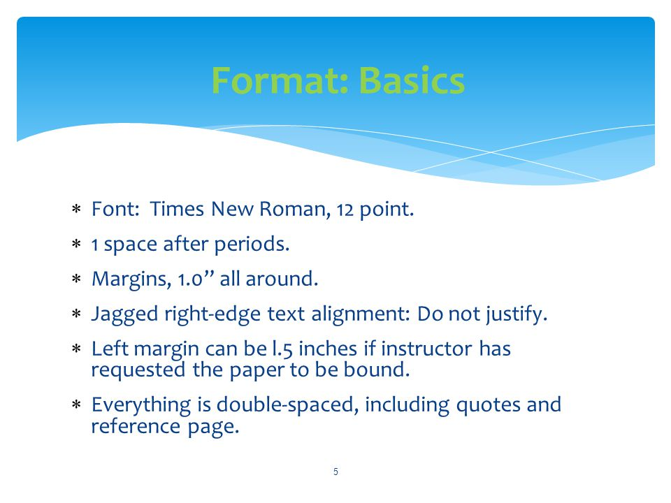 Format: Basics Font: Times New Roman, 12 point. 1 space after periods.