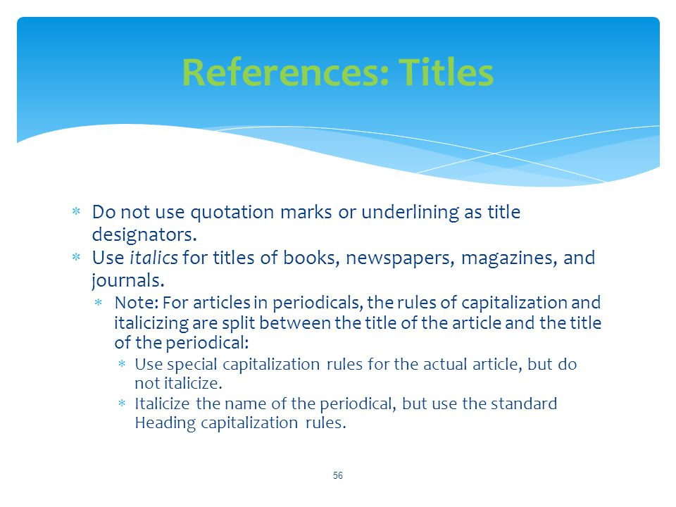 References: Titles Do not use quotation marks or underlining as title designators.