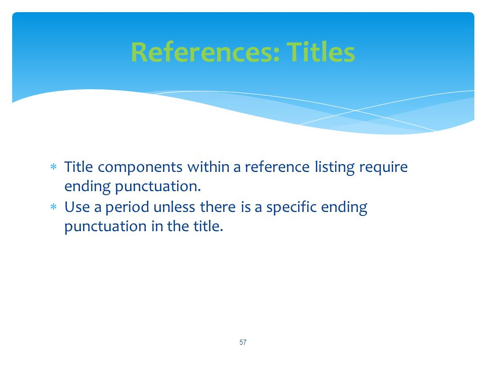 References: Titles Title components within a reference listing require ending punctuation.