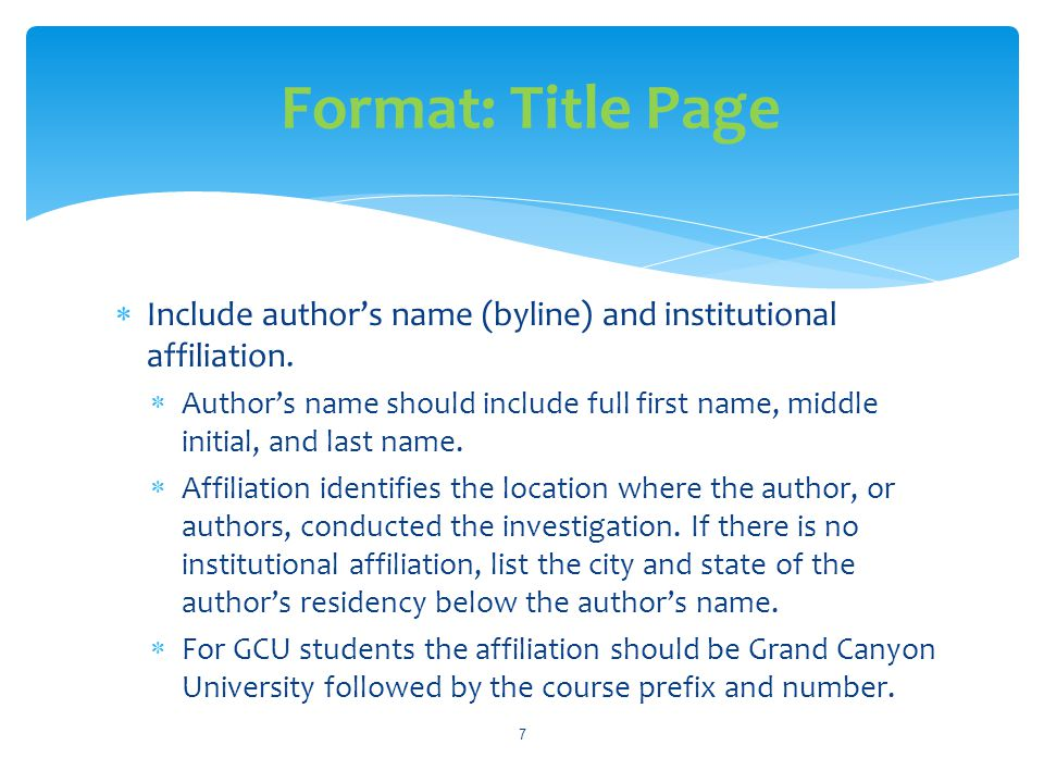 Format: Title Page Include author's name (byline) and institutional affiliation.