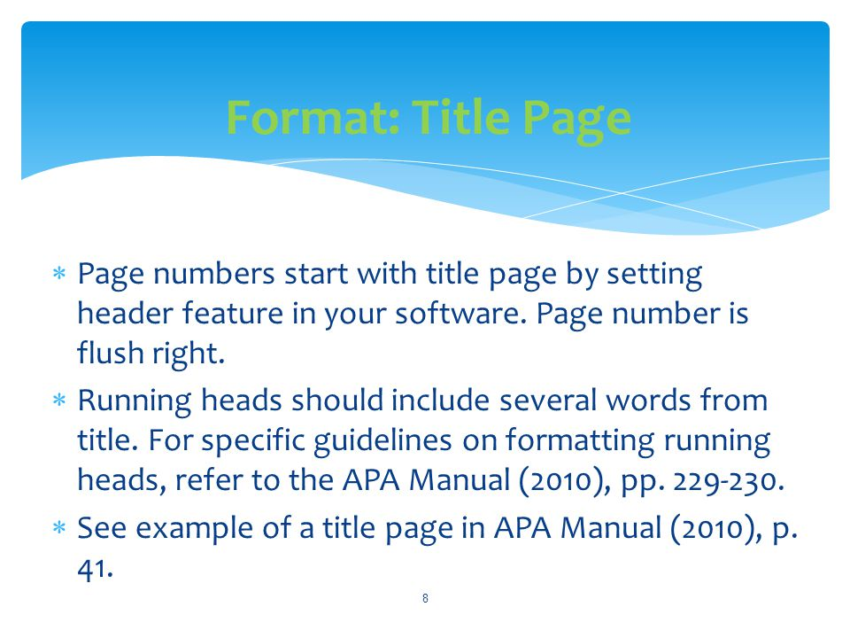 Format: Title Page Page numbers start with title page by setting header feature in your software. Page number is flush right.