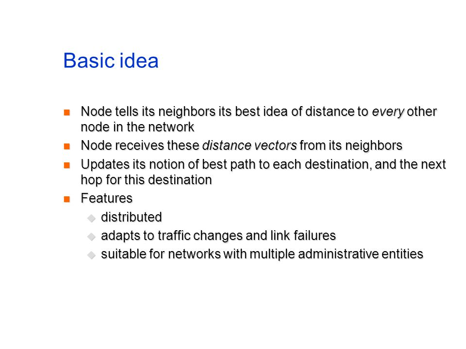 Basic idea Node tells its neighbors its best idea of distance to every other node in the network.