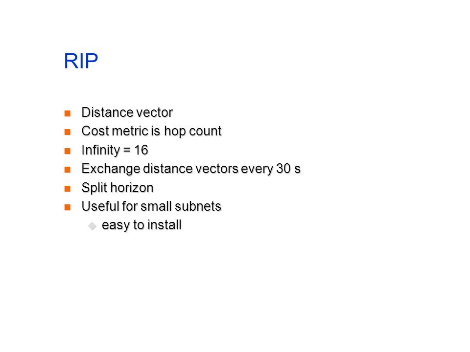 RIP Distance vector Cost metric is hop count Infinity = 16