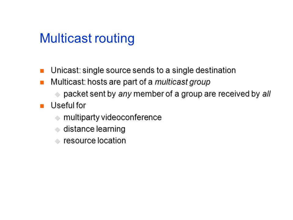 Multicast routing Unicast: single source sends to a single destination